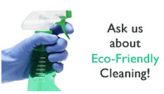 Ask us about Eco-friendly cleaning